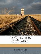 La Question Scolaire - U, Vincent J.