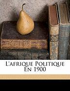 L'Afrique Politique En 1900 - Louis, Bonnefon Edmond