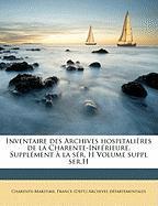 Inventaire Des Archives Hospitali Res de La Charente-INF Rieure. Suppl Ment La S R. H Volume Suppl Ser.H