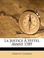 La Justice Vittel Avant 1789 - Charles, Pierfitte
