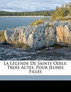 La L Gende de Sainte Odile; Trois Actes, Pour Jeunes Filles - Eugenie, Du Barry; Eug Nie, Du Barry