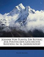 Johann Von Planta; Ein Beitrag Zur Politischen Geschichte Rh Tiens Im 16. Jahrhundert - Michael, Valaer