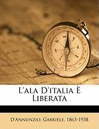 L'Ala D'Italia Liberata - 1863-1938, D'Annunzio Gabriele