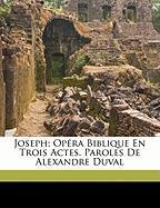 Joseph; Op Ra Biblique En Trois Actes. Paroles de Alexandre Duval