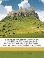 J. Jacques Rousseau, Citoyen de Geneve, a Chritophe [Sic] de Beaumont, Archev Que de Paris ... Avec Sa Lettre Au Conseil de Geneve - Rousseau, Jean Jacques