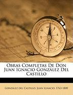 Obras Completas de Don Juan Ignacio Gonz Lez del Castillo