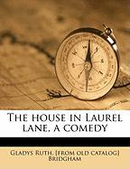 The House in Laurel Lane, a Comedy - Bridgham, Gladys Ruth