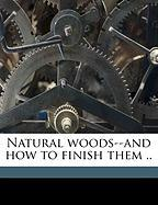 Natural Woods--And How to Finish Them .. - Berry Brothers Limited
