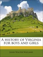 A history of Virginia for boys and girls - Wayland, John Walter