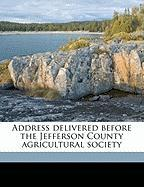 Address Delivered Before the Jefferson County Agricultural Society