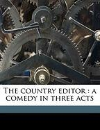The Country Editor: A Comedy in Three Acts - MacAuley, Ward