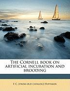 The Cornell Book on Artificial Incubation and Brooding - Huffaker, E. C.