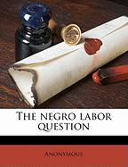 The Negro Labor Question - Anonymous