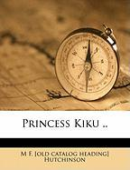 Princess Kiku .. - Hutchinson, M. F.