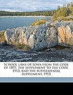 School Laws of Iowa from the Code of 1897, the Supplement to the Code, 1913, and the Supplemental Supplement, 1915 - Iowa, Iowa