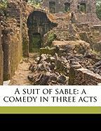 A Suit of Sable: A Comedy in Three Acts - Thompson, Charlotte