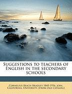 Suggestions to Teachers of English in the Secondary Schools - Bradley, Cornelius Beach