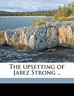 The Upsetting of Jabez Strong .. - Kane, Helen P.