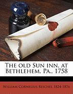 The Old Sun Inn, at Bethlehem, Pa., 1758 - Reichel, William Cornelius