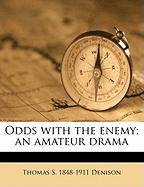 Odds with the Enemy; An Amateur Drama - Denison, Thomas Stewart