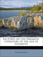 Lectures on the dramatic literature of the age of Elizabeth - Hazlitt, William