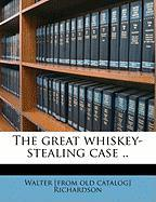 The Great Whiskey-Stealing Case .. - Richardson, Walter