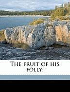 The Fruit of His Folly; - Tubbs, Arthur Lewis