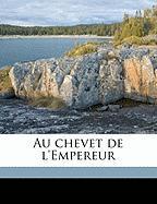Au Chevet de L'Empereur - Cabans, Augustin; Cabanes, Augustin
