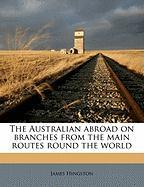 The Australian Abroad on Branches from the Main Routes Round the World - Hingston, James