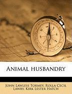 Animal Husbandry - Tormey, John Lawless; Lawry, Rolla Cecil; Hatch, Kirk Lester