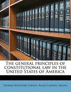 The General Principles of Constitutional Law in the United States of America - Cooley, Thomas McIntyre; Angell, Alexis Caswell