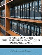 Reports of All the Published Life and Accident Insurance Cases - Bigelow, Melville Madison