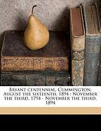 Bryant Centennial, Cummington, August the Sixteenth, 1894: November the Third, 1794 - November the Third, 1894 - Anonymous