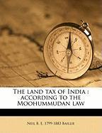 The Land Tax of India: According to the Moohummudan Law - Baillie, Neil B. E. 1799-1883