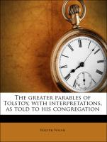 The greater parables of Tolstoy, with interpretations, as told to his congregation - Walsh, Walter