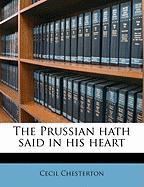 The Prussian Hath Said in His Heart - Chesterton, Cecil
