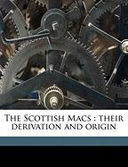 The Scottish Macs: Their Derivation and Origin - Johnston, James B.