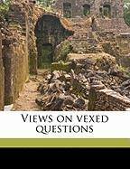 Views on Vexed Questions - Kinsley, William Wirt