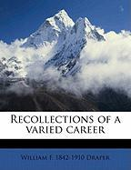 Recollections of a Varied Career - Draper, William F. 1842-1910