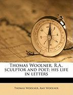Thomas Woolner, R.A., Sculptor and Poet; His Life in Letters - Woolner, Thomas; Woolner, Amy