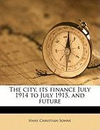 The City, Its Finance July 1914 to July 1915, and Future - Sonne, Hans Christian