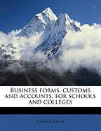 Business Forms, Customs and Accounts, for Schools and Colleges - Eaton, Seymour