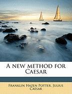 A New Method for Caesar - Potter, Franklin Hazen; Caesar, Julius