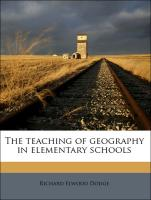The teaching of geography in elementary schools - Dodge, Richard Elwood; Kirchwey, Clara Barbara