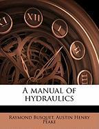 A Manual of Hydraulics - Busquet, Raymond; Peake, Austin Henry