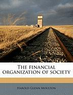 The Financial Organization of Society - Moulton, Harold Glenn