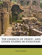 The Chances of Death: And Other Studies in Evolution - Pearson, Karl