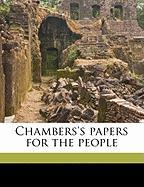 Chambers's Papers for the People - Chambers, William; Chambers, Robert