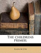 The Childrens Primer; - Cyr, Ellen M.