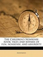 The Children's Nonsense Book; Tales and Rhymes of Fun, Nonsense, and Absurdity - Anonymous